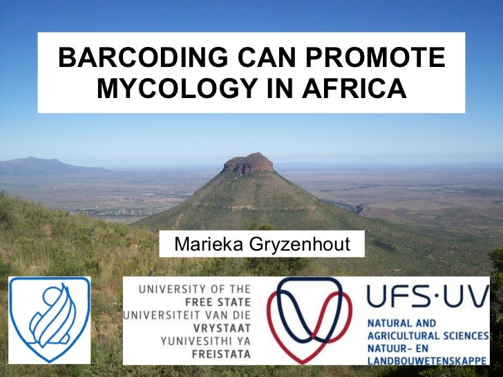 BARCODING CAN PROMOTE MYCOLOGY IN AFRICA Marieka Gryzenhout