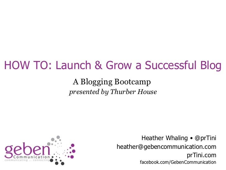 HOW TO: Launch & Grow a Successful Blog A Blogging Bootcamp  presented by Thurber House Heather Whaling • @prTini [email_a...
