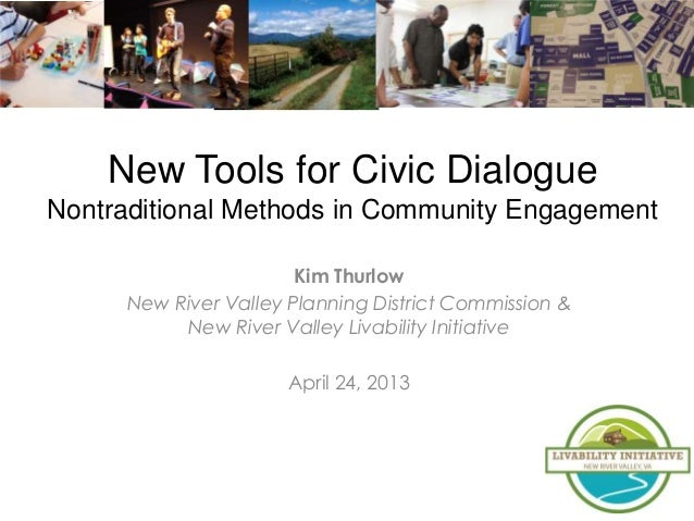 New Tools for Civic DialogueNontraditional Methods in Community EngagementKim ThurlowNew River Valley Planning District Co...