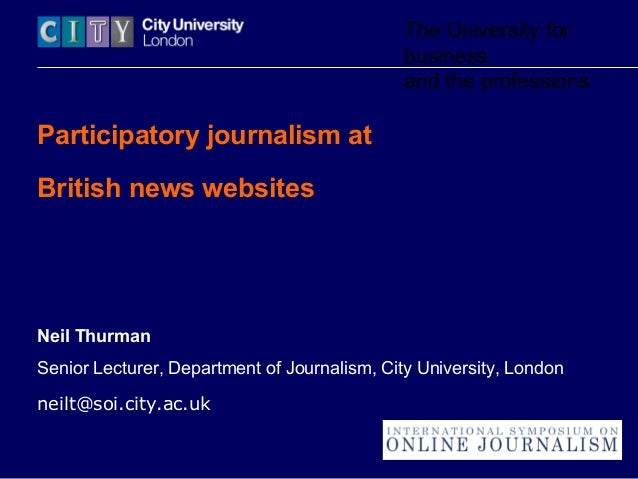 The University for business and the professions Participatory journalism at British news websites Neil Thurman Senior Lect...
