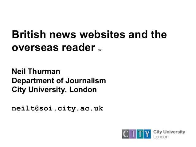 British news websites and the overseas reader v2 Neil Thurman Department of Journalism City University, London neilt@soi.c...