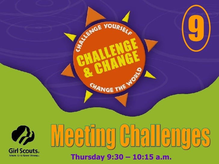9 Meeting Challenges Thursday 9:30 – 10:15 a.m.