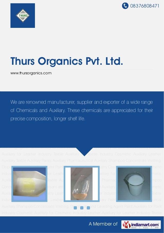08376808471A Member ofThurs Organics Pvt. Ltd.www.thursorganics.comCosmetic Auxiliary Leather Auxiliary Textile Auxiliary ...