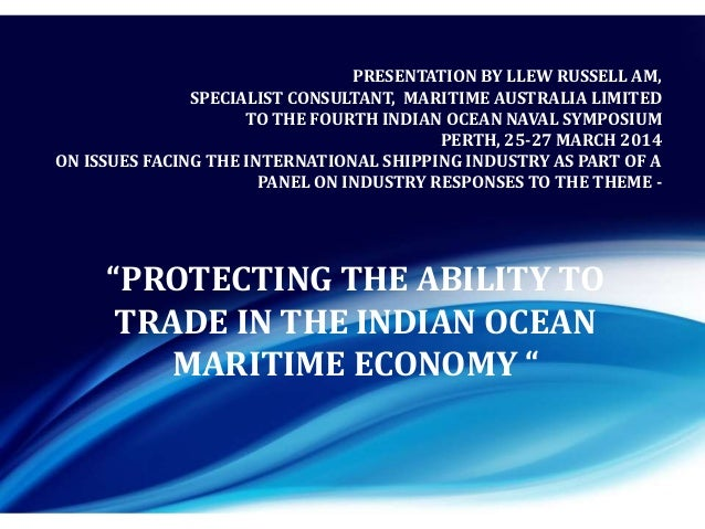 PRESENTATION BY LLEW RUSSELL AM, SPECIALIST CONSULTANT, MARITIME AUSTRALIA LIMITED TO THE FOURTH INDIAN OCEAN NAVAL SYMPOS...