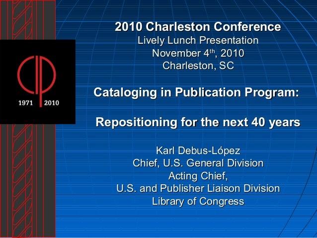 2010 Charleston Conference2010 Charleston Conference Lively Lunch PresentationLively Lunch Presentation November 4November...