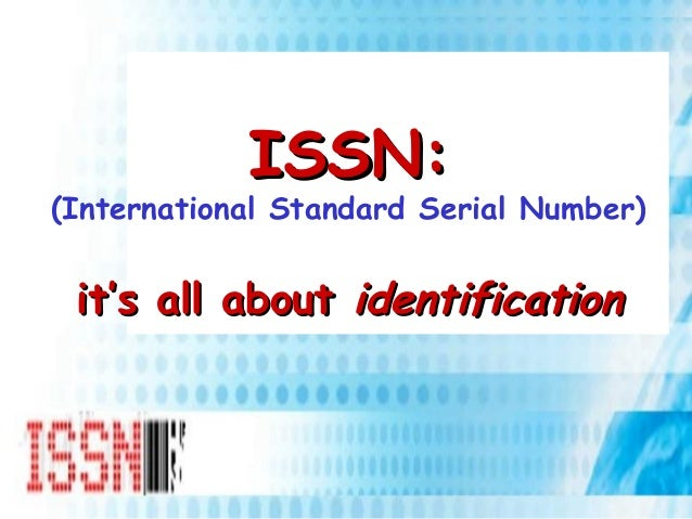 ISSN:ISSN: (International Standard Serial Number) it's all aboutit's all about identificationidentification