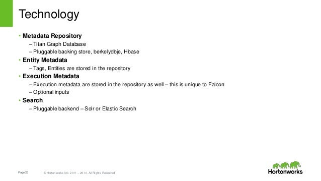Page26 © Hortonworks Inc. 2011 – 2014. All Rights Reserved Technology • Metadata Repository – Titan Graph Database – Plugg...