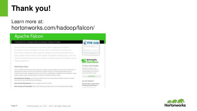 Page37 © Hortonworks Inc. 2011 – 2014. All Rights Reserved Thank you! Learn more at: hortonworks.com/hadoop/falcon/