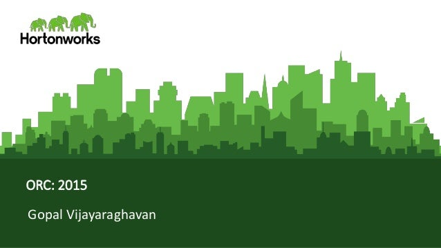 Page1 © Hortonworks Inc. 2011 – 2015. All Rights Reserved ORC: 2015 Gopal Vijayaraghavan