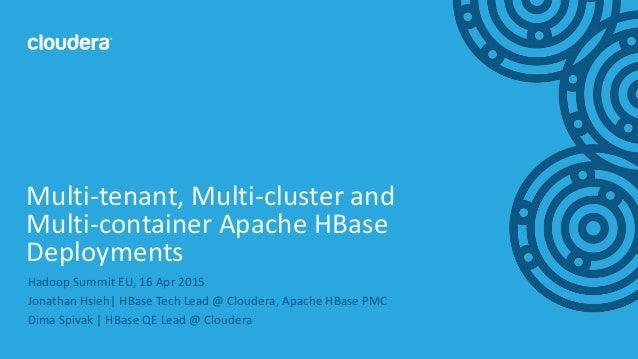 1© Cloudera, Inc. All rights reserved. Hadoop Summit EU, 16 Apr 2015 Jonathan Hsieh  HBase Tech Lead @ Cloudera, Apache HB...