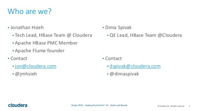 2© Cloudera, Inc. All rights reserved. • Jonathan Hsieh • Tech Lead, HBase Team @ Cloudera • Apache HBase PMC Member • Apa...