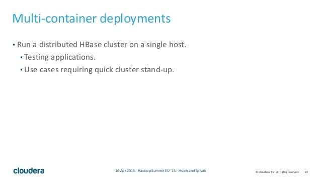 22© Cloudera, Inc. All rights reserved. Multi-container deployments • Run a distributed HBase cluster on a single host. • ...