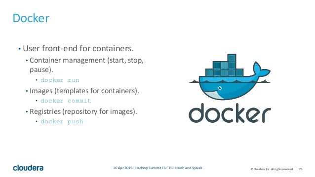 25© Cloudera, Inc. All rights reserved. Docker • User front-end for containers. • Container management (start, stop, pause...