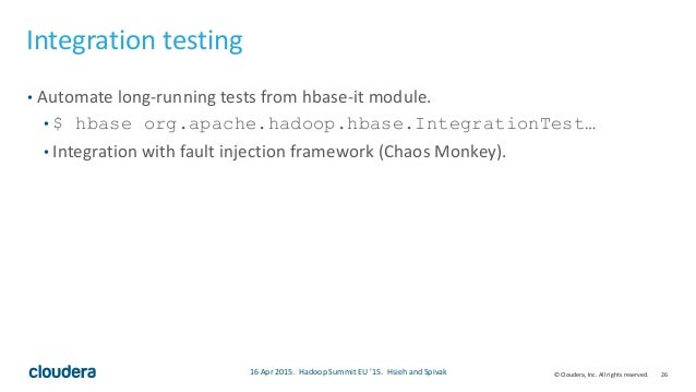 26© Cloudera, Inc. All rights reserved. Integration testing • Automate long-running tests from hbase-it module. • $ hbase ...