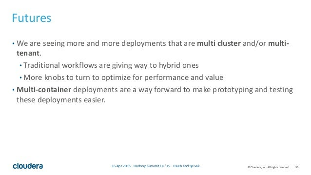 35© Cloudera, Inc. All rights reserved. Futures • We are seeing more and more deployments that are multi cluster and/or mu...