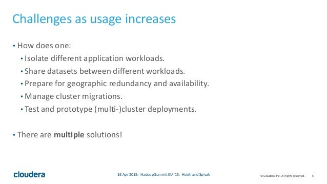 5© Cloudera, Inc. All rights reserved. Challenges as usage increases • How does one: • Isolate different application workl...