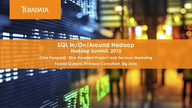 SQL In/On/Around Hadoop Hadoop Summit, 2015 Chris Twogood, Vice President Product and Services Marketing Fawad Qureshi, Pr...