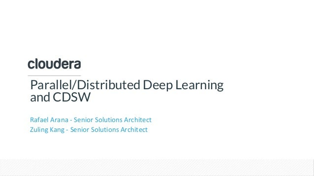 © Cloudera, Inc. All rights reserved. Parallel/Distributed Deep Learning and CDSW Rafael Arana - Senior Solutions Architec...