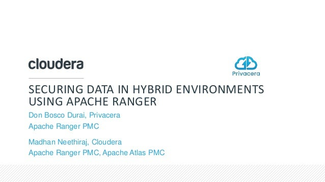 © Cloudera, Inc. All rights reserved. SECURING DATA IN HYBRID ENVIRONMENTS USING APACHE RANGER Don Bosco Durai, Privacera ...