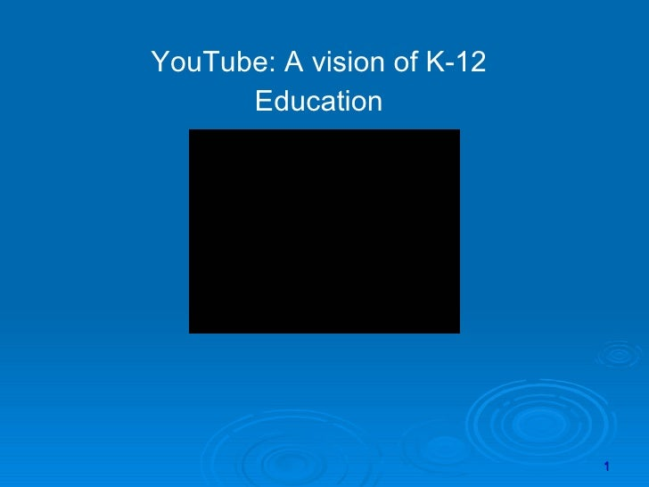 YouTube: A vision of K-12 Education