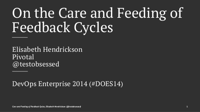 On the Care and Feeding of  Feedback Cycles  Elisabeth Hendrickson  Pivotal  @testobsessed  DevOps Enterprise 2014 (#DOES1...