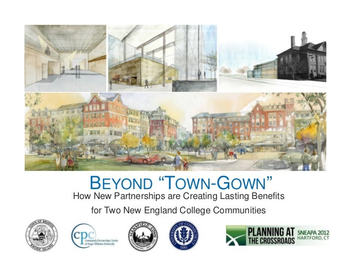 "BEYOND ""TOWN-GOWN""How New Partnerships are Creating Lasting Benefits    for Two New England College Communities"
