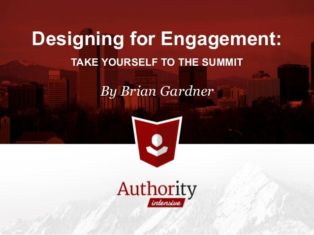 Designing for Engagement: TAKE YOURSELF TO THE SUMMIT By Brian Gardner
