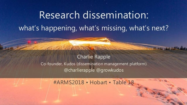 Research dissemination: what's happening, what's missing, what's next? Charlie Rapple Co-founder, Kudos (dissemination man...