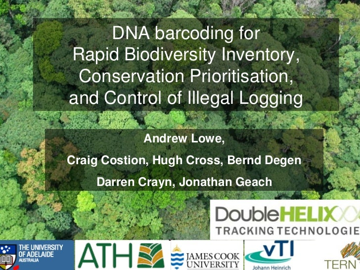 DNA barcoding forRapid Biodiversity Inventory, Conservation Prioritisation,and Control of Illegal Logging            Andre...