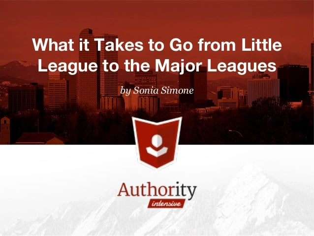 by Sonia Simone What it Takes to Go from Little League to the Major Leagues