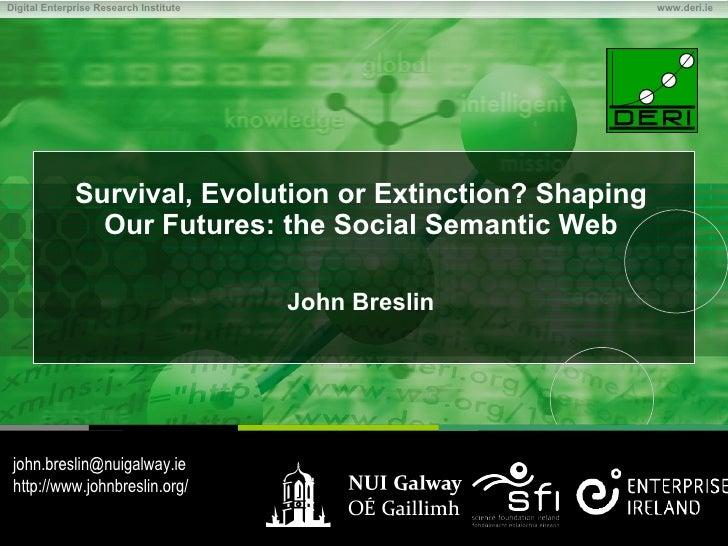 Digital Enterprise Research Institute                                    www.deri.ie                       Survival, Evolu...