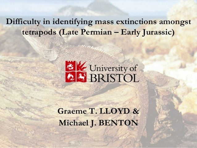 Difficulty in identifying mass extinctions amongst     tetrapods (Late Permian – Early Jurassic)             Graeme T. LLO...