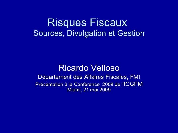 Risques Fiscaux   Sources, Divulgation et Gestion Ricardo Velloso Département des Affaires Fiscales, FMI Présentation à la...