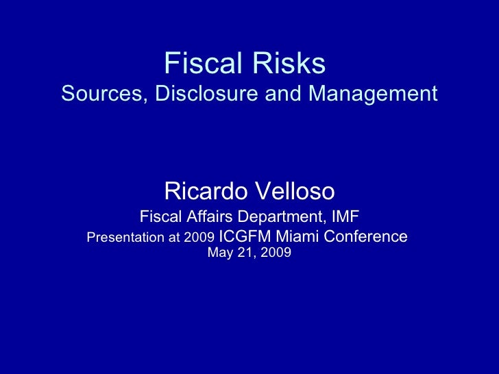 Fiscal Risks   Sources, Disclosure and Management Ricardo Velloso Fiscal Affairs Department, IMF Presentation at 2009  ICG...