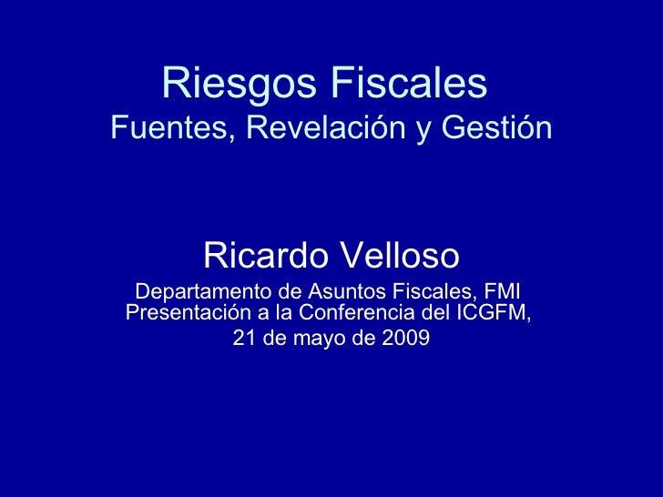 Riesgos Fiscales   Fuentes, Revelación y Gestión Ricardo Velloso Departamento de Asuntos Fiscales, FMI   Presentación a la...