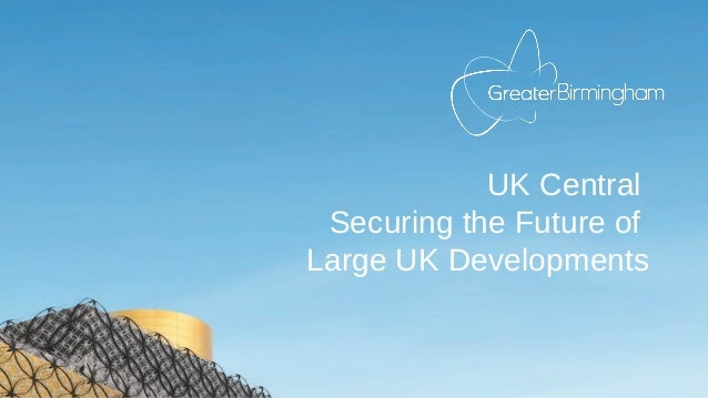 UK Central Securing the Future of Large UK Developments