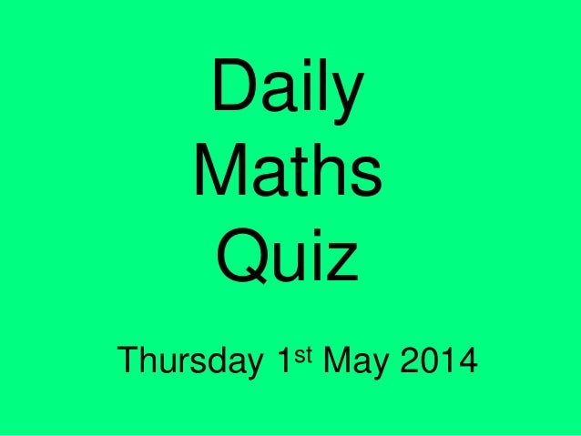 Daily Maths Quiz Thursday 1st May 2014