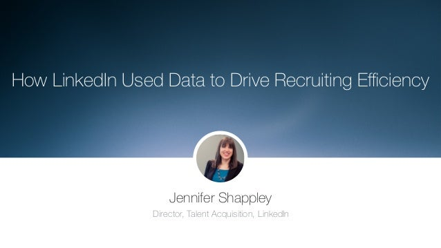 Turbocharging the recruiting engine: How LinkedIn used data to drive recruiting efficiency   Talent Connect 2016 Slide 2
