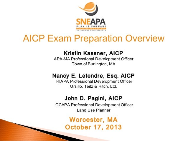 AICP Exam Preparation Overview Kristin Kassner, AICP  APA-MA Professional Development Officer Town of Burlington, MA  Nanc...
