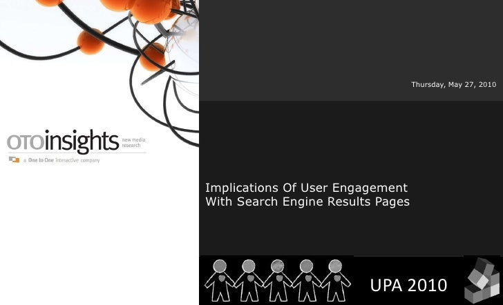 Implications Of User EngagementWith Search Engine Results Pages<br />Thursday, May 27, 2010<br />UPA 2010<br />