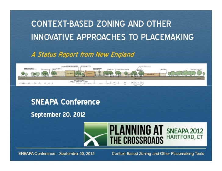 CONTEXT-BASED ZONING AND OTHER      INNOVATIVE APPROACHES TO PLACEMAKING      A Status Report from New England      SNEAPA...