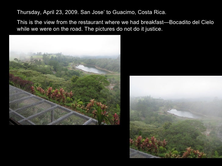 Thursday, April 23, 2009. San Jose' to Guacimo, Costa Rica. This is the view from the restaurant where we had breakfast—Bo...