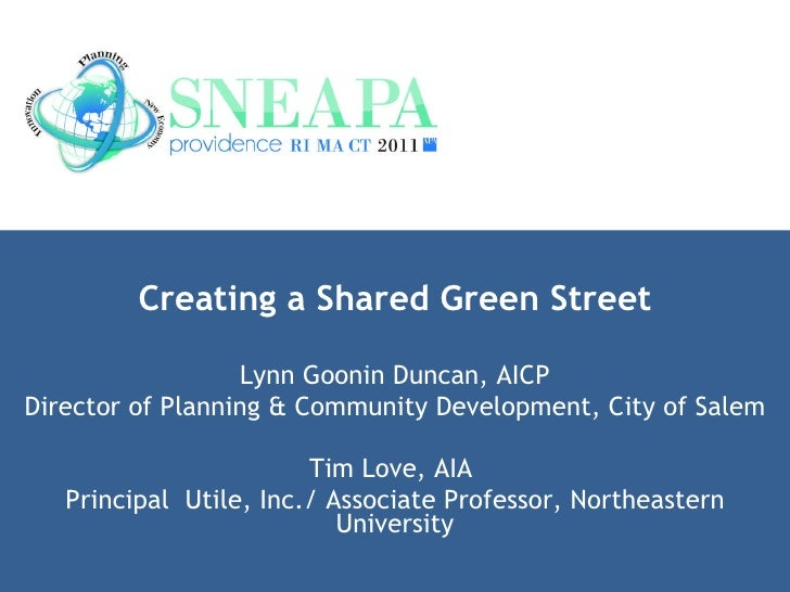 Creating a Shared Green Street Lynn Goonin Duncan, AICP Director of Planning & Community Development, City of Salem Tim Lo...