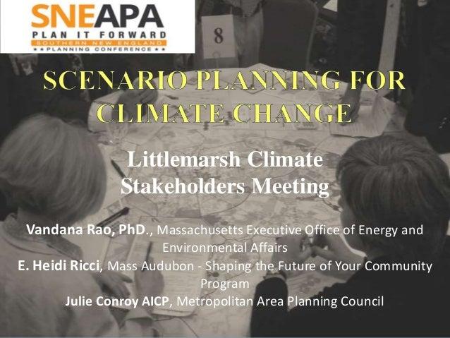 Littlemarsh Climate Stakeholders Meeting Vandana Rao, PhD., Massachusetts Executive Office of Energy and Environmental Aff...