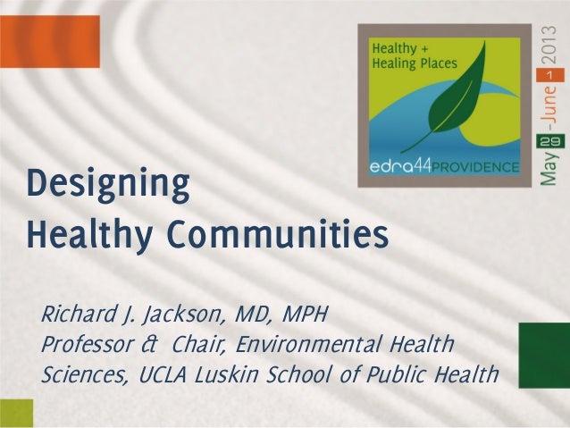 Richard J. Jackson, MD, MPHProfessor & Chair, Environmental HealthSciences, UCLA Luskin School of Public HealthDesigningHe...