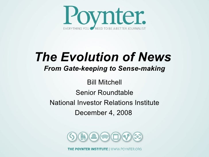 The Evolution of News  From Gate-keeping to Sense-making Bill Mitchell Senior Roundtable National Investor Relations Insti...