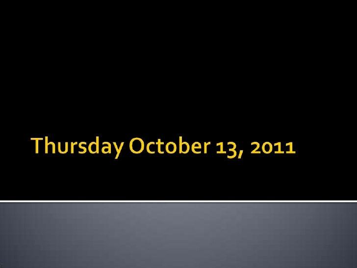 Thursday October 13, 2011<br />