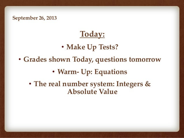 September 26, 2013 • Today: • Make Up Tests? • Grades shown Today, questions tomorrow • Warm- Up: Equations • The real num...