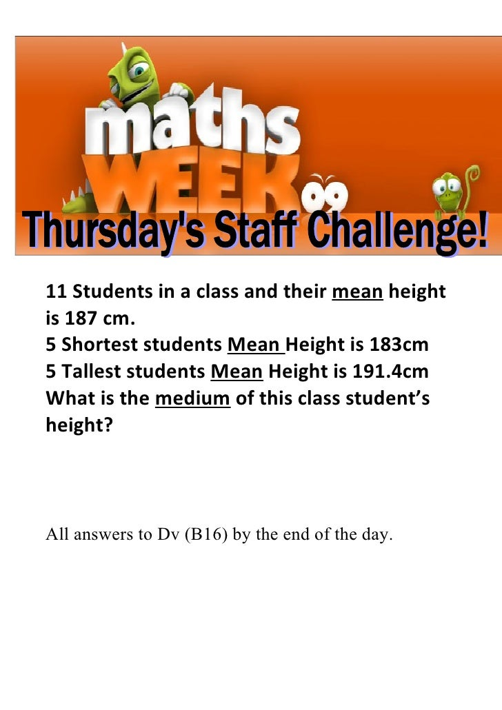 11 Students in a class and their mean height is 187 cm. 5 Shortest students Mean Height is 183cm 5 Tallest students Mean H...