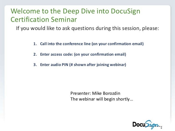 Welcome to the Deep Dive into DocuSign Certification Seminar<br />If you would like to ask questions during this session, ...